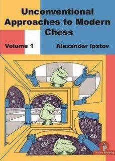 Ipatov: Unconventional Approaches to Modern Chess Vol. 1