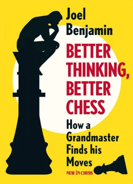 Benjamin: Better Thinking, Better Chess - How a Grandmaster Finds his Moves
