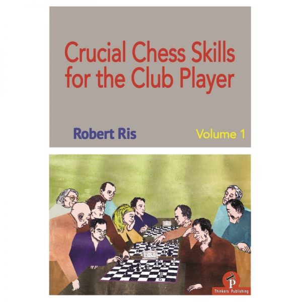 Ris: Crucial Chess Skills for the Club Player Vol. 1