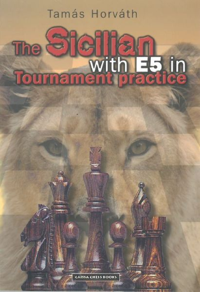 Horváth: The Sicilian with E5 in Tournament practice