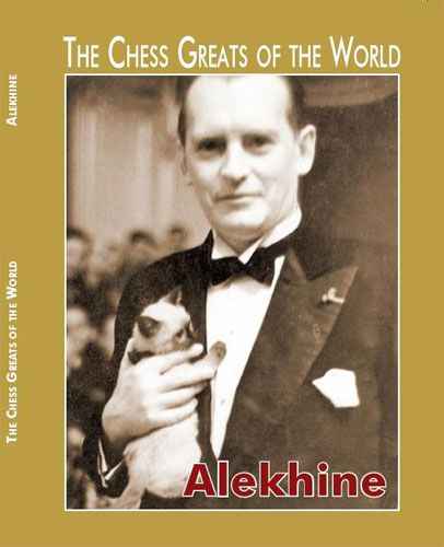 The Chess Greats of the World: Alexander Alekhine