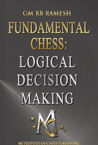 Ramesh: Fundamental Chess: Logical Decision Making