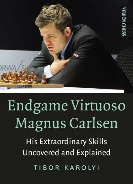 Karolyi: Endgames Virtuoso Magnus Carlsen - His Extraordinary Skills Ucovered and Explained