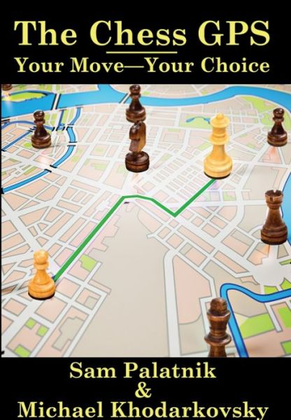 Palatnik & Khordarkovsky: The Chess GPS 2: Your Move - Your Choice