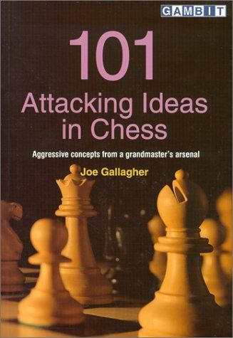 Gallagher: 101 Attacking Ideas In Chess