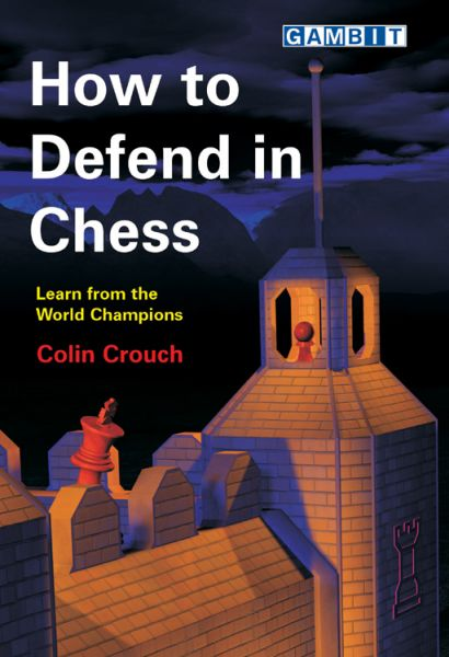 Crouch: How to Defend in Chess
