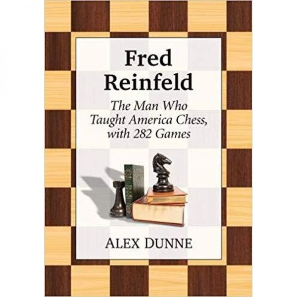 Reinfeld: The Man Who Taught America Chess Alex Dunne