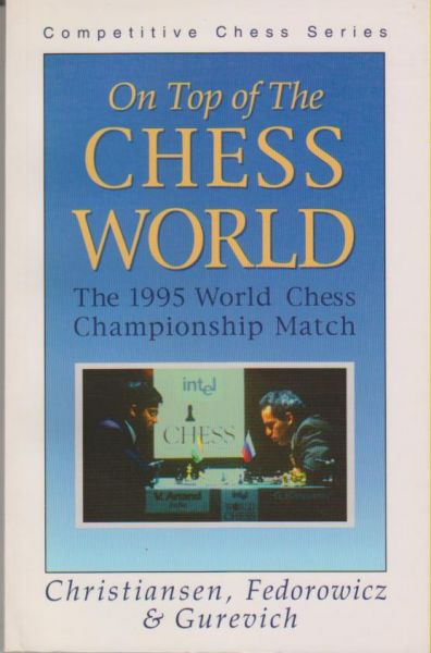 Christiansen,Fedorowicz&Gurevich: On Top of The Chess World (Anand -Kasparov)