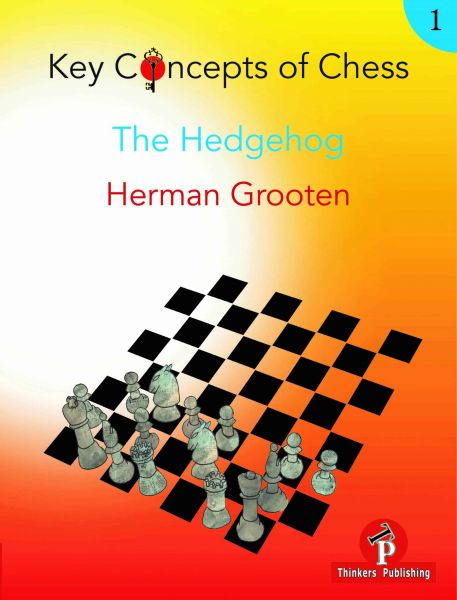 Grooten: Key Concepts of Chess Vol. 1 - The Hedgehog