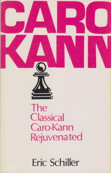 Schiller: Caro Kann - The Classical Caro-Kann Rejuvenated