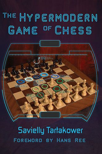 Tartakower: The Hypermodern Game of Chess