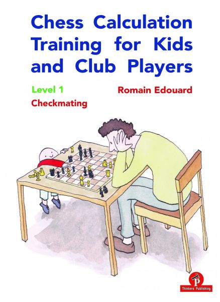 Edouard: Chess Calculation Training for Kids and Club Players Level 1 - Checkmating