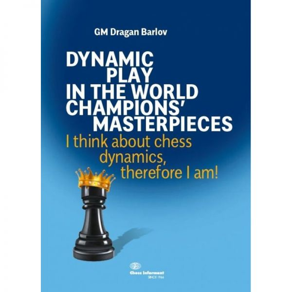 Barlov: Dynamic Play in the Worls Champions´Masterpieces