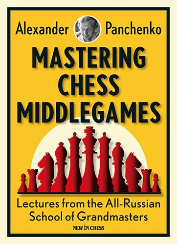 Panchenko: Mastering Chess Middlegames
