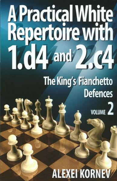 Kornev: A Pratical White Repertoire with 1.d4 and 2.c4 - The King´s Fianchetto Defences Vol. 2