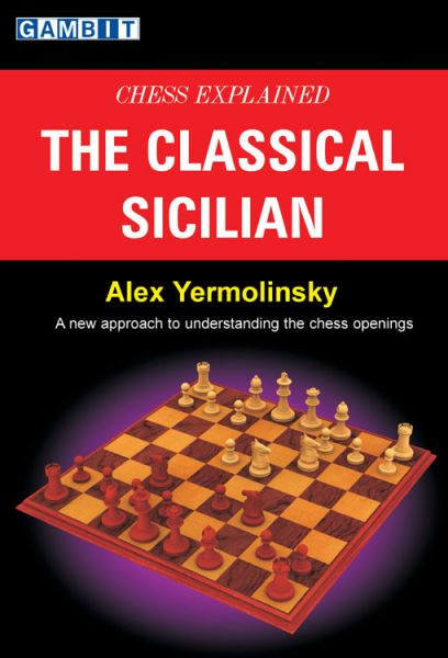 Yermolinsky: Chess explained: The Classical Sicilian