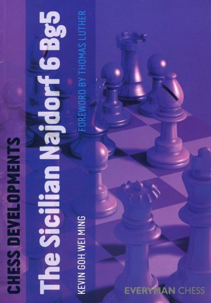 Goh Wei Ming: The Sicilian Najdorf 6.Bg5 - Chess Developments
