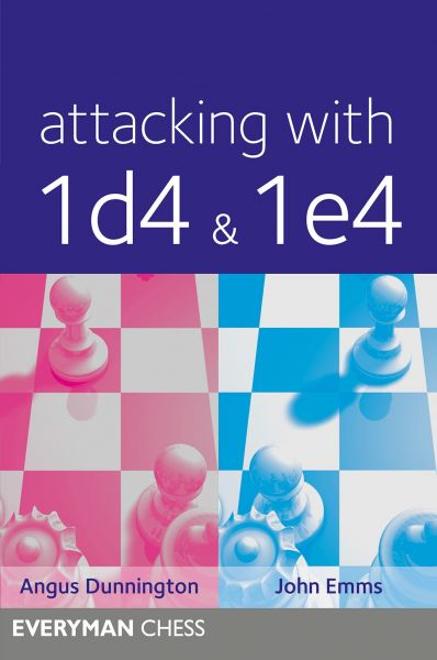 Dunnington & Emms: Attacking with 1. d4 & 1.e4