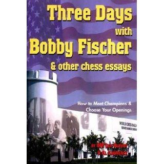 Alburt: Three Days with Bobby Fischer & other chess essays